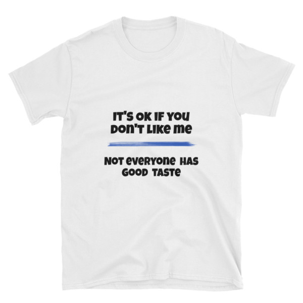 "T-shirt with quote ""it's ok if you don't like me , not everyone has good taste"""