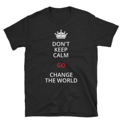 "T-shirt printed with an illustration of a crown and the quote ""Don't keep calm, go change the world """