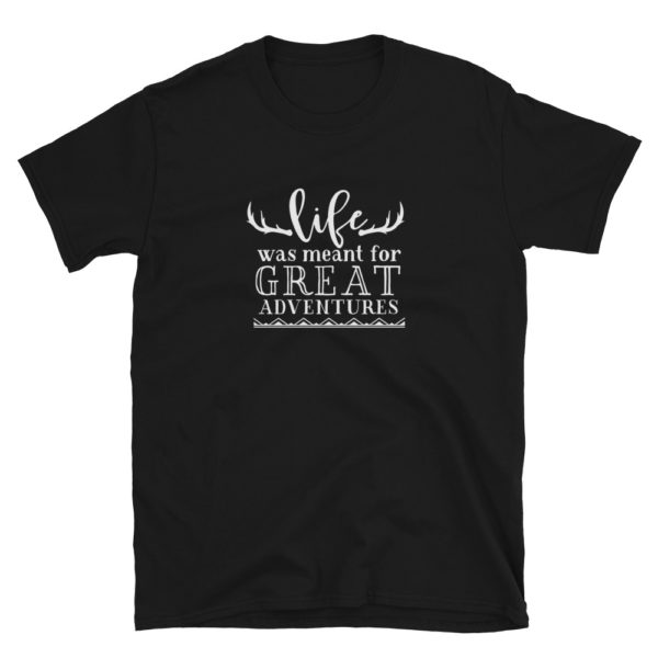 Life Was Meant For Great Adventure T-Shirt