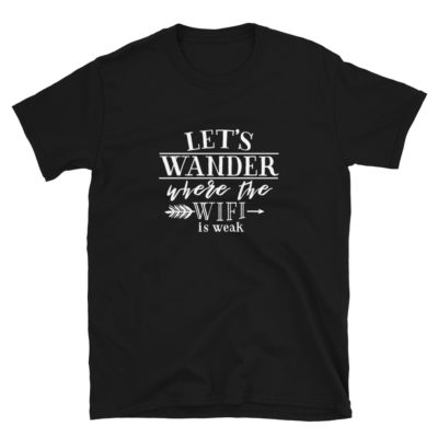 Let's Wander Where The Wi-Fi Is Weak T-Shirt
