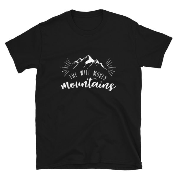 The will moves mountains T-Shirt