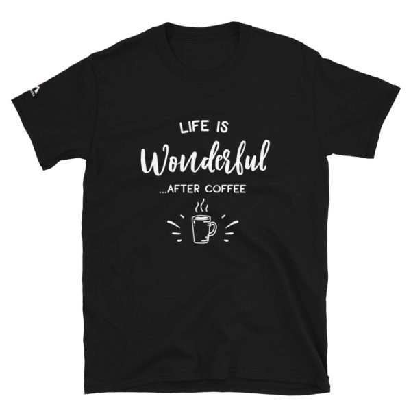 Life is wonderful after coffee T-Shirt