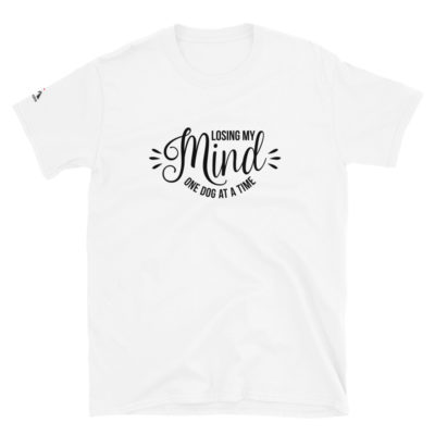 Losing My Mind One Dog At A Time – White T-Shirt