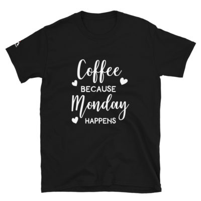 Coffee Because Monday Happens T-Shirt