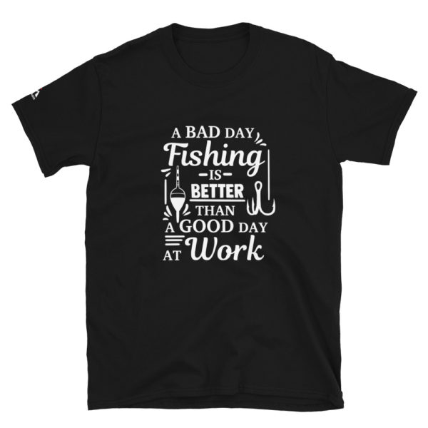 A bad day fishing is better than a good day at work T-Shirt