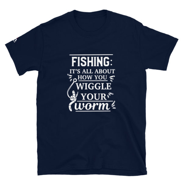 Fishing it's all about how you wiggle your worm T-Shirt