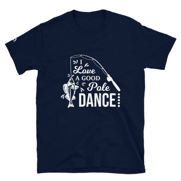 I love a good pole dance - Fishing T-Shirt