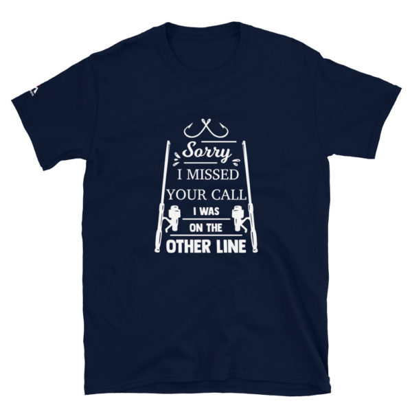 Sorry I missed your call I was on the other line - Fishing T-Shirt