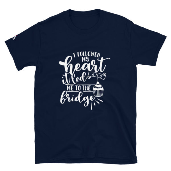 I followed my heart and it led me to the fridge T-Shirt