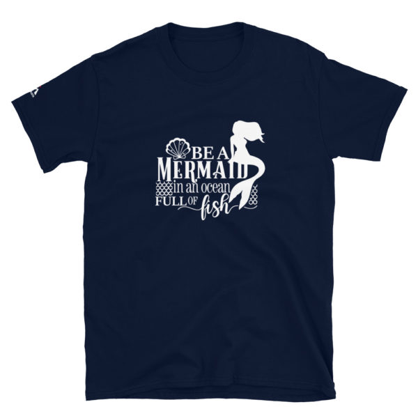 Be a mermaid in an ocean full of fish T-Shirt