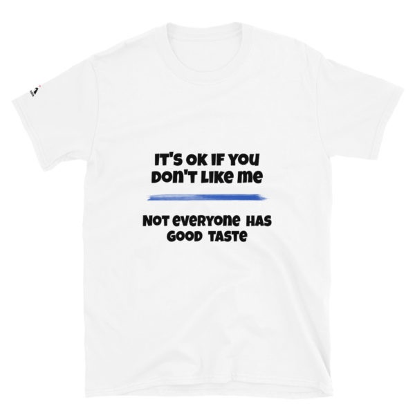 You don't like me because you don't have a good taste ! Funny quote T-Shirt