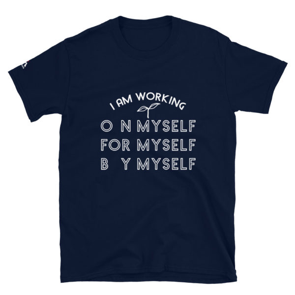 I am working on myself for myself by myself T-Shirt