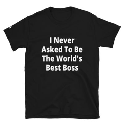 I Never Asked To Be The World's Best Boss T-Shirt