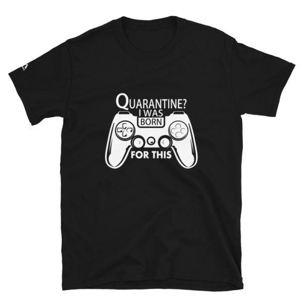 Quarantine ? I was born for this T-Shirt