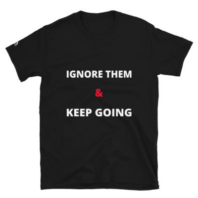 Ignore Them And Keep Going T-Shirt