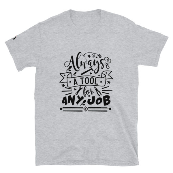 Always a Tool for Any Job T-Shirt
