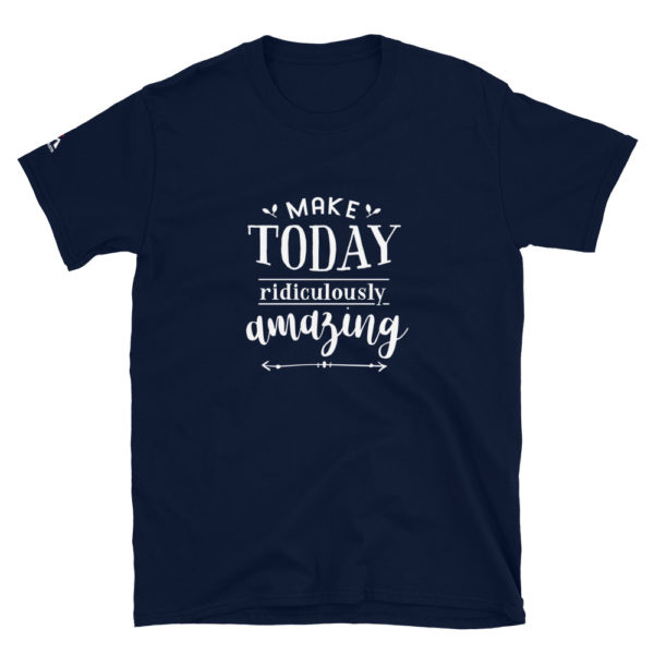 Make today ridiculously amazing T-Shirt