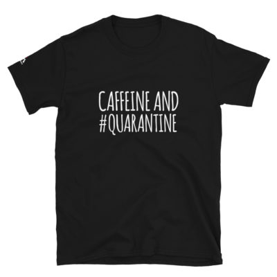 Caffeine And Quarantine T-Shirt