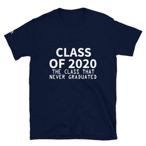 Class of 2020, the class that never graduated T-Shirt