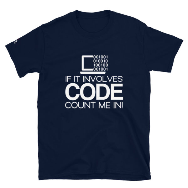If it involves code count me in T-Shirt