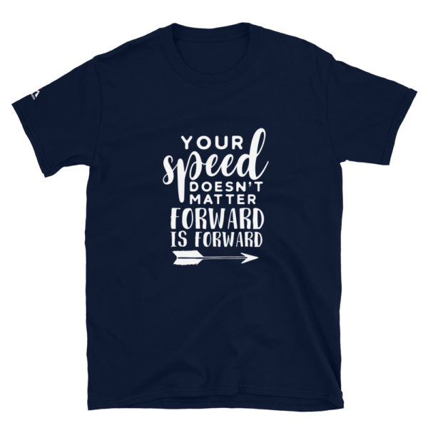 Your speed doesn't matter, forward is forward T-Shirt