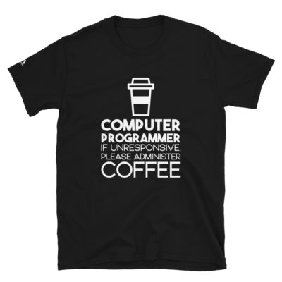 Computer Programmer If Unresponsive Please Administer COFFEE T-Shirt