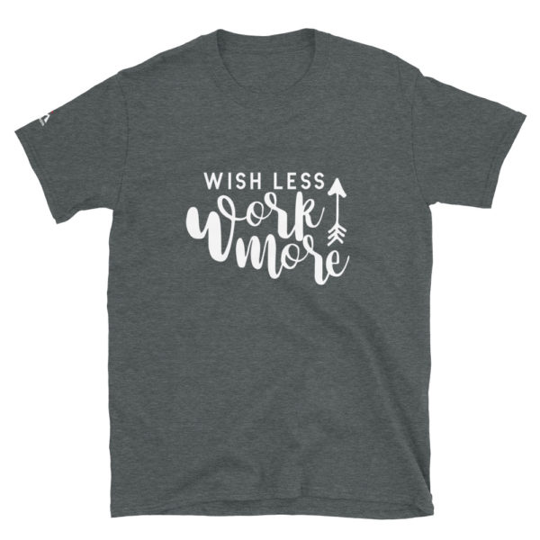 Wish less work more T-Shirt