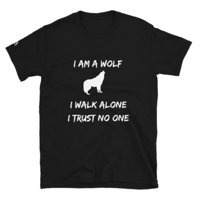 I Am A Wolf T-Shirt , I Walk Alone, I Trust No One