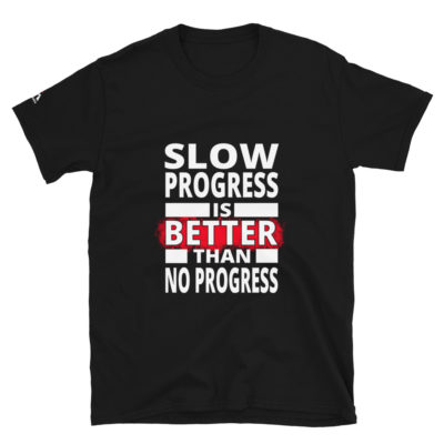 Slow Progress Is Better Than No Progress T-Shirt