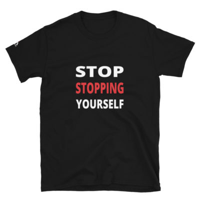 Stop Stopping Yourself T-Shirt
