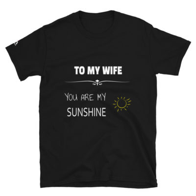 To My Wife, You Are My Sunshine T-Shirt