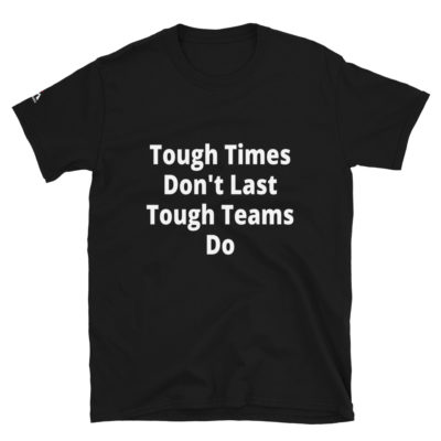 Tough Times Don't Last Tough Teams Do T-Shirt