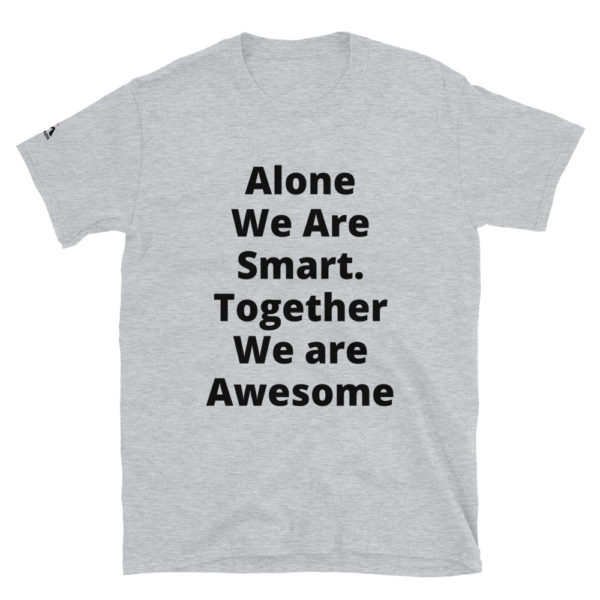 Alone We Are Smart. Together We are Awesome T-Shirt